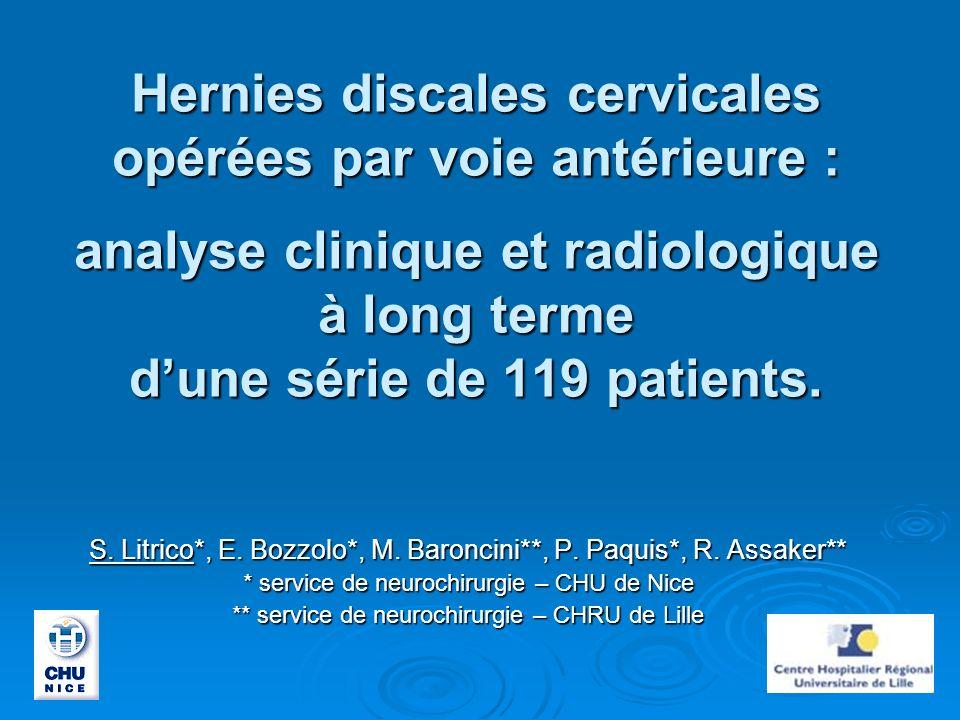 Hernies discales cervicales opérées par voie antérieure : analyse clinique et radiologique à long terme dune série de 119 patients. S. Litrico*, E. Bo