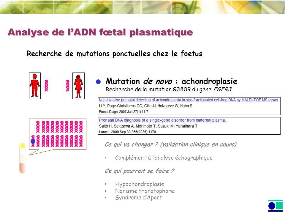 Analyse de lADN fœtal plasmatique Recherche de mutations ponctuelles chez le foetus Mutation de novo : achondroplasie Recherche de la mutation G380R d