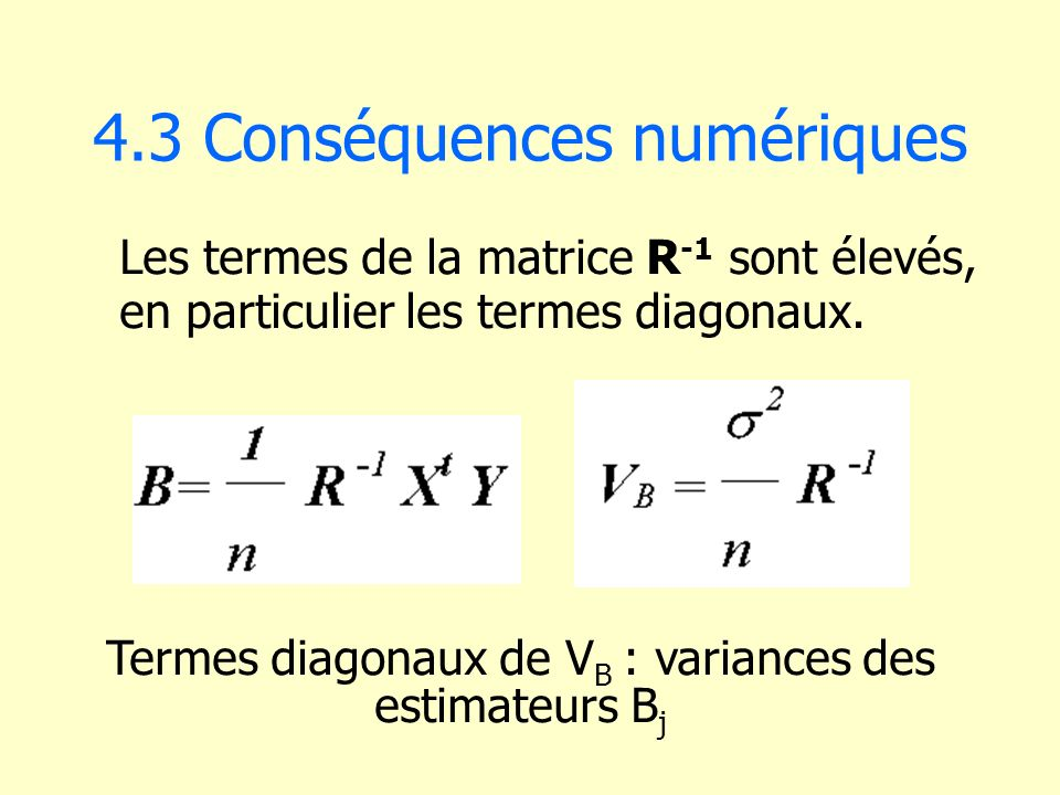 4.3 Conséquences numériques Les termes de la matrice R -1 sont élevés, en particulier les termes diagonaux. Termes diagonaux de V B : variances des es