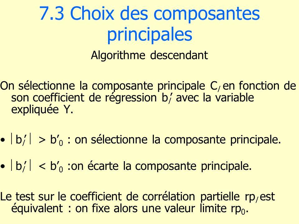 7.3 Choix des composantes principales Algorithme descendant On sélectionne la composante principale C l en fonction de son coefficient de régression b