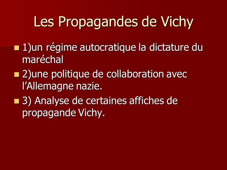 Les Propagandes de Vichy 1)un régime autocratique la dictature du maréchal 1)un régime autocratique la dictature du maréchal 2)une politique de collaboration avec lAllemagne nazie.