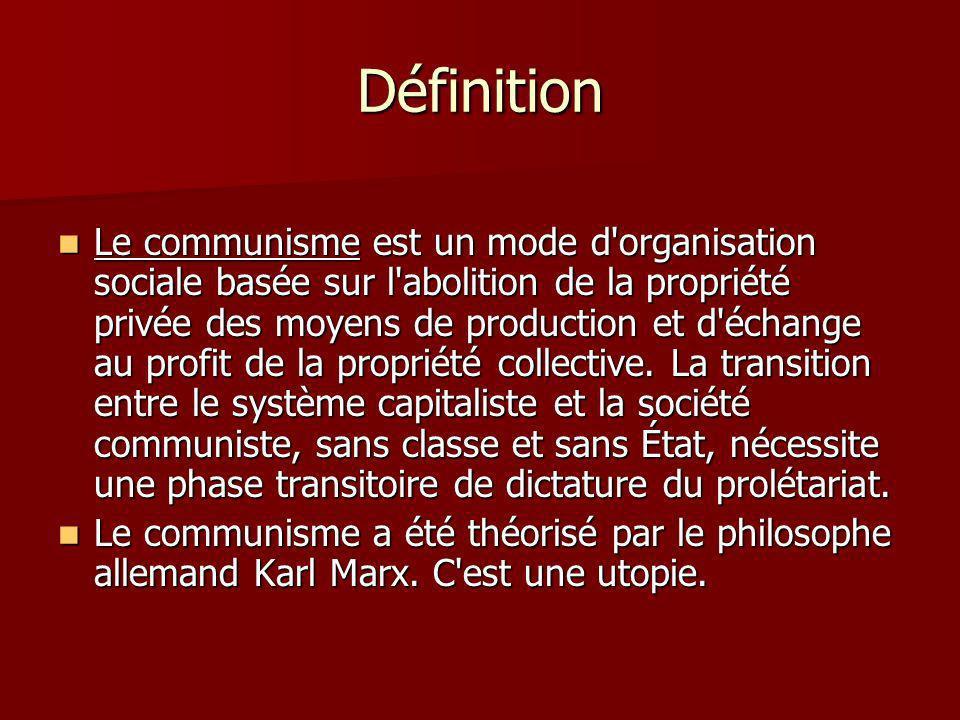 Définition Le communisme est un mode d organisation sociale basée sur l abolition de la propriété privée des moyens de production et d échange au profit de la propriété collective.