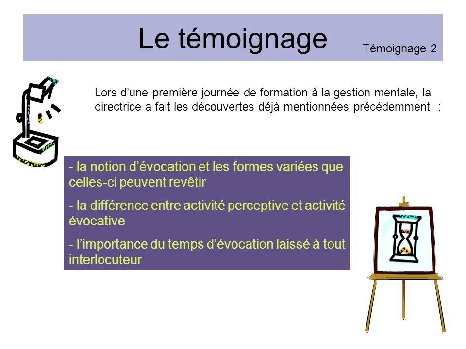 Le témoignage - la notion dévocation et les formes variées que celles-ci peuvent revêtir - la différence entre activité perceptive et activité évocati