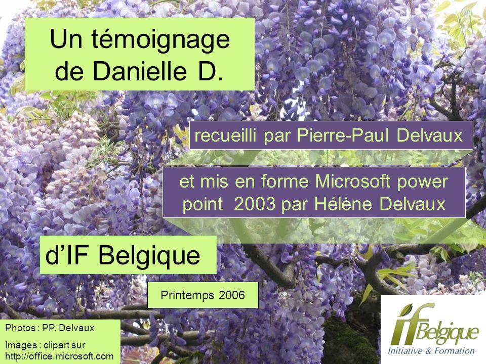 Un témoignage de Danielle D. et mis en forme Microsoft power point 2003 par Hélène Delvaux dIF Belgique recueilli par Pierre-Paul Delvaux Printemps 20