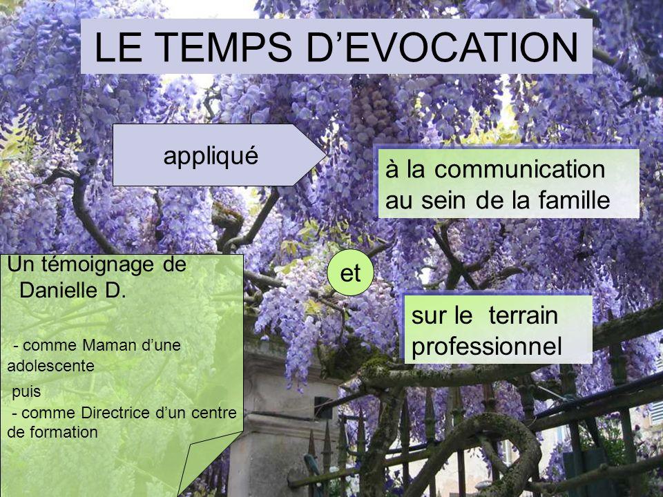 LE TEMPS DEVOCATION à la communication au sein de la famille sur le terrain professionnel et appliqué Un témoignage de Danielle D.