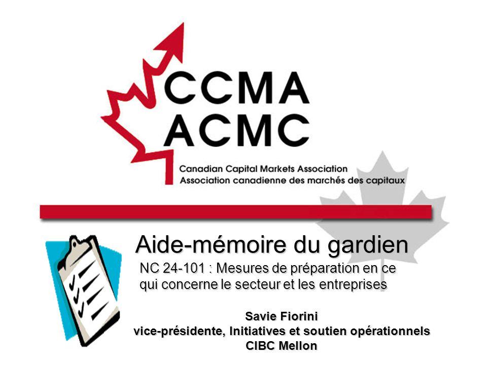 Aide-mémoire du gardien NC 24-101 : Mesures de préparation en ce qui concerne le secteur et les entreprises Savie Fiorini vice-présidente, Initiatives et soutien opérationnels CIBC Mellon