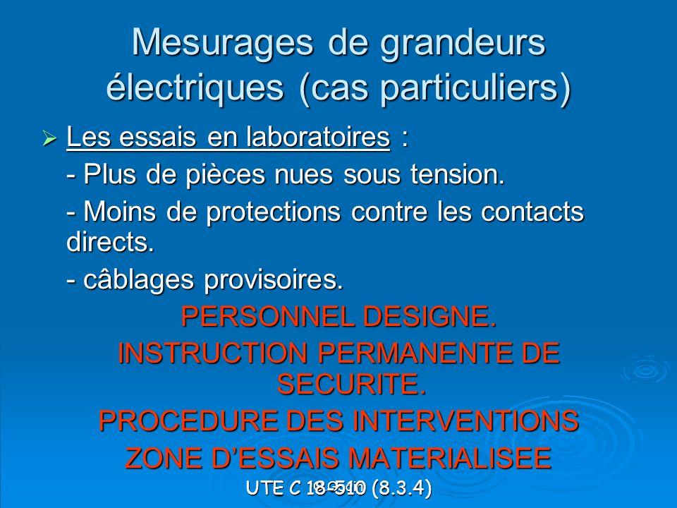 O.Godin Mesurages de grandeurs électriques (cas particuliers) Les essais en laboratoires : Les essais en laboratoires : - Plus de pièces nues sous tension.
