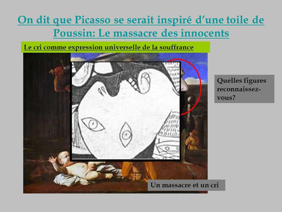 On dit que Picasso se serait inspiré dune toile de Poussin: Le massacre des innocents Quelles figures reconnaissez- vous? Un massacre et un cri Le cri