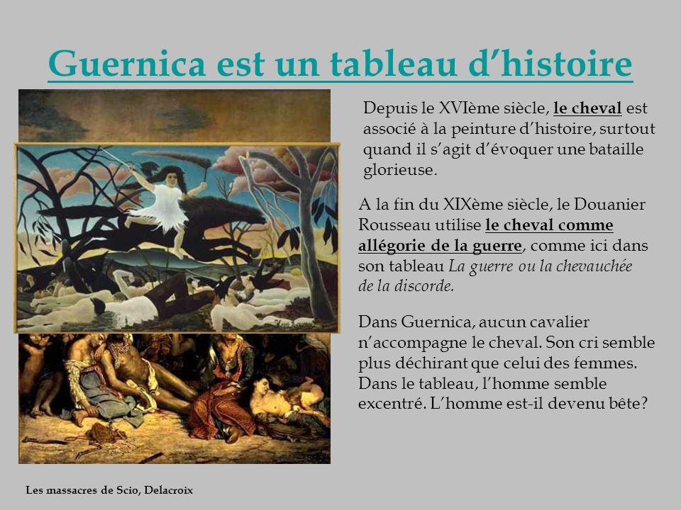 Guernica est un tableau dhistoire Les massacres de Scio, Delacroix Depuis le XVIème siècle, le cheval est associé à la peinture dhistoire, surtout qua