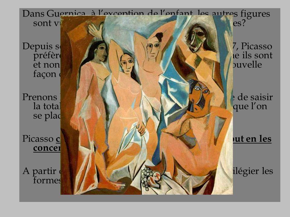 Le cubisme Dans Guernica, à lexception de lenfant, les autres figures sont vues de face et de profil à la fois. Déformées? Depuis son époque cubiste q