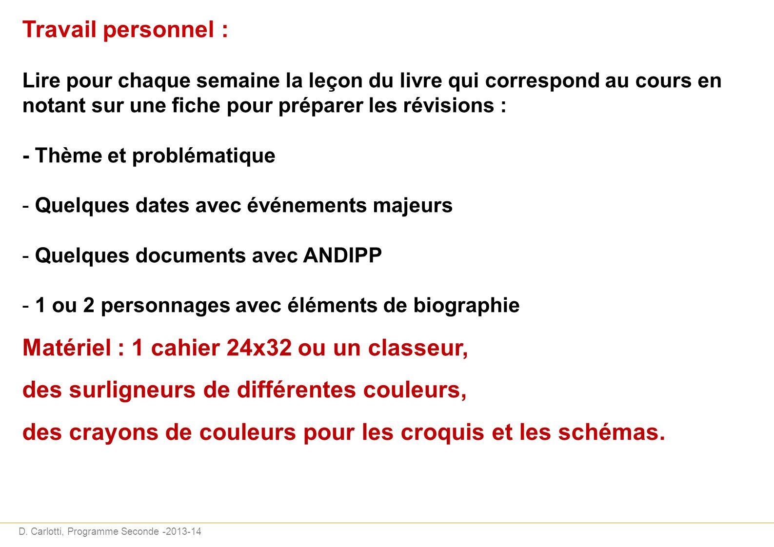 D. Carlotti, Programme Seconde -2013-14 Travail personnel : Lire pour chaque semaine la leçon du livre qui correspond au cours en notant sur une fiche