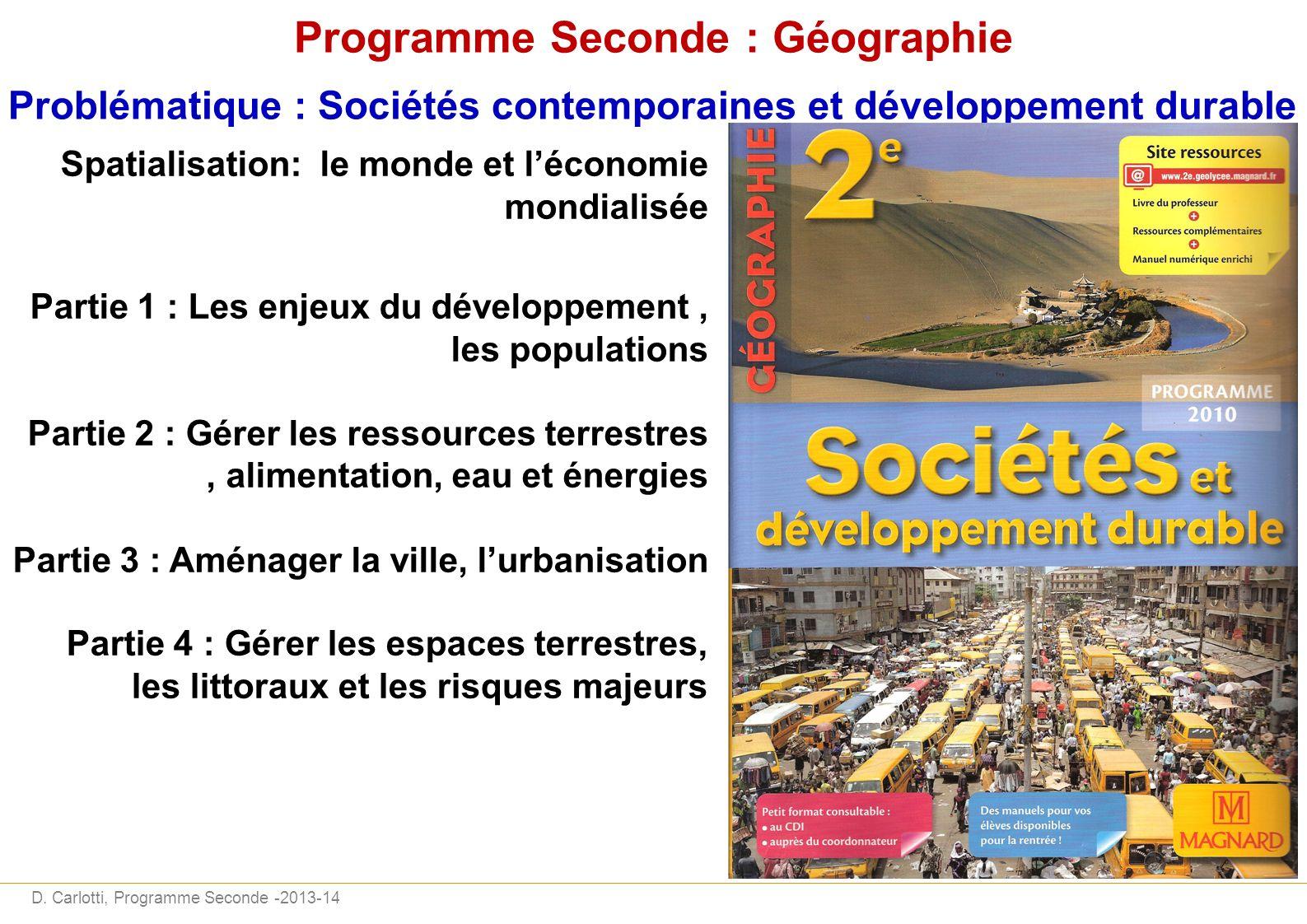D. Carlotti, Programme Seconde -2013-14 Programme Seconde : Géographie Problématique : Sociétés contemporaines et développement durable Spatialisation