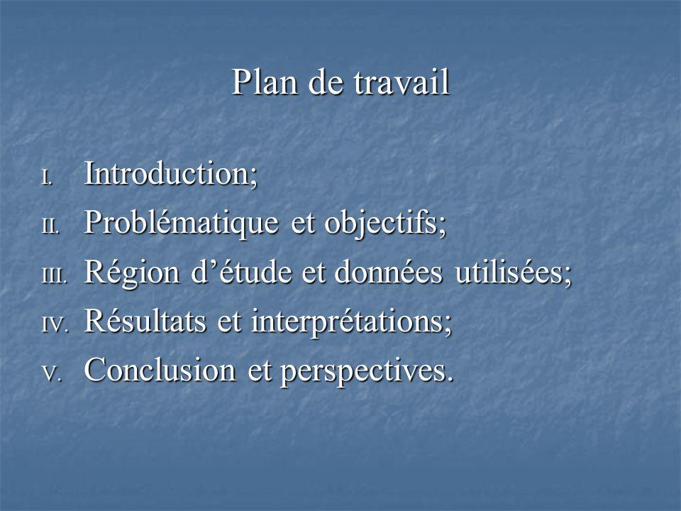 Plan de travail I. Introduction; II. Problématique et objectifs; III. Région détude et données utilisées; IV. Résultats et interprétations; V. Conclus