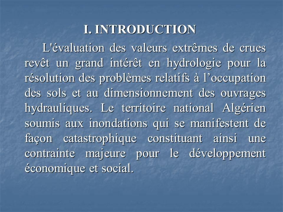 I. INTRODUCTION L'évaluation des valeurs extrêmes de crues revêt un grand intérêt en hydrologie pour la résolution des problèmes relatifs à loccupatio