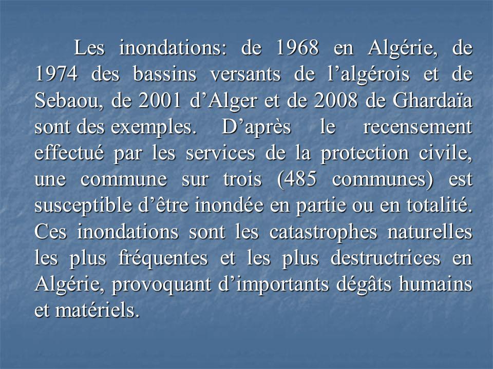 Les inondations: de 1968 en Algérie, de 1974 des bassins versants de lalgérois et de Sebaou, de 2001 dAlger et de 2008 de Ghardaïa sont des exemples.