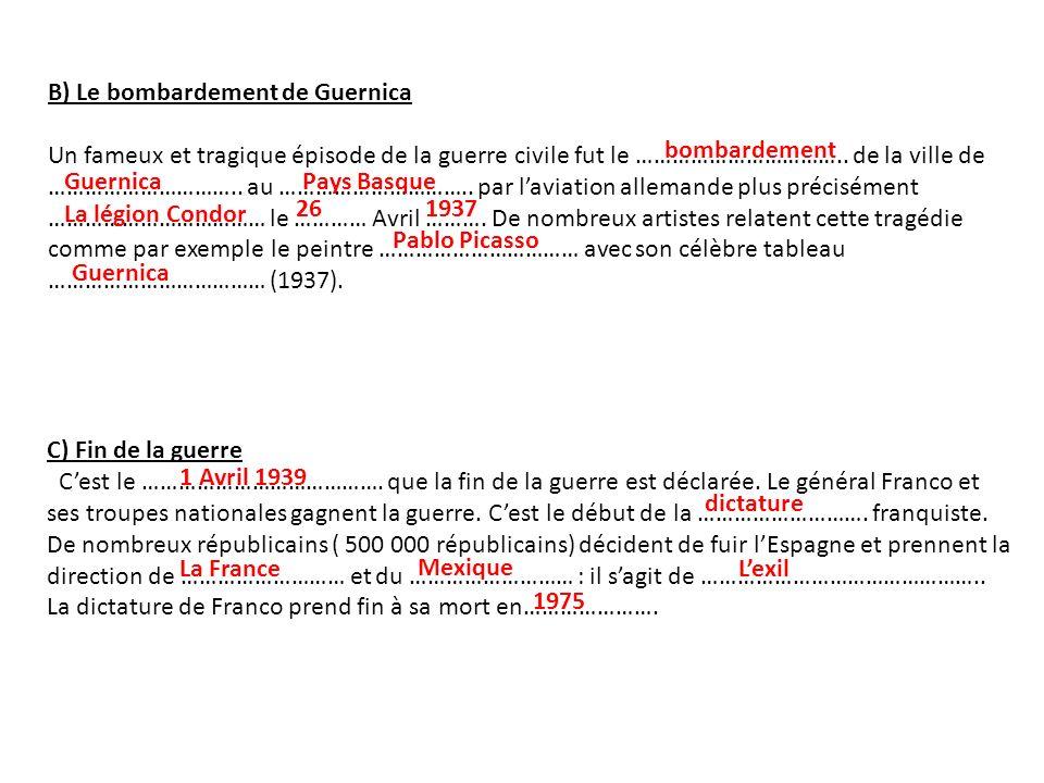 B) Le bombardement de Guernica Un fameux et tragique épisode de la guerre civile fut le …………………………….. de la ville de ………………………….. au ………………………….. par
