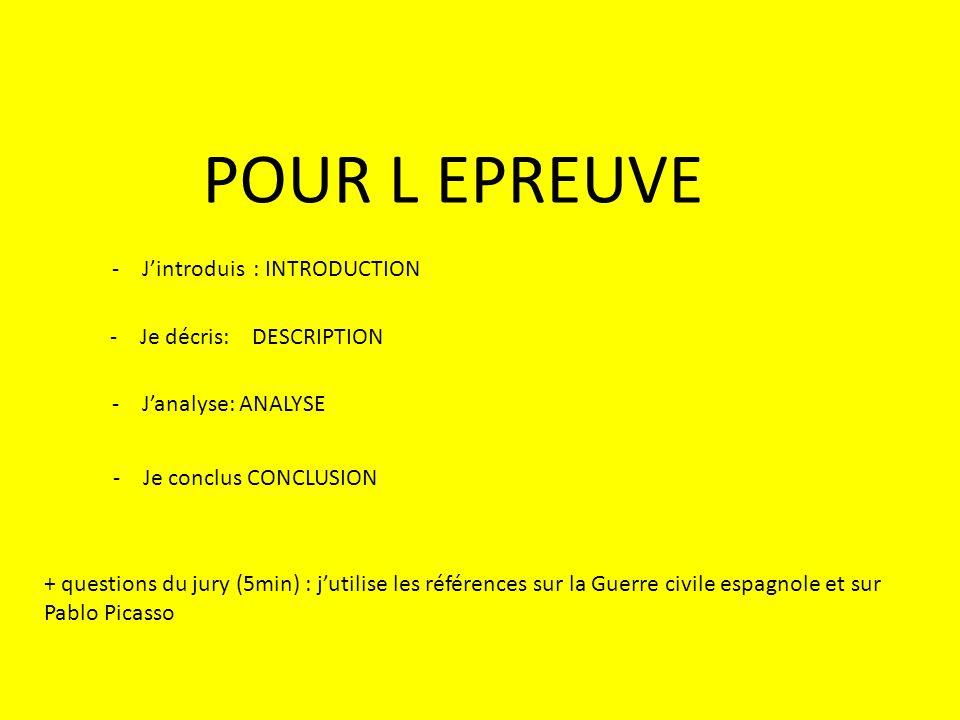 POUR L EPREUVE -Jintroduis : INTRODUCTION -Je décris: DESCRIPTION -Janalyse: ANALYSE -Je conclus CONCLUSION + questions du jury (5min) : jutilise les