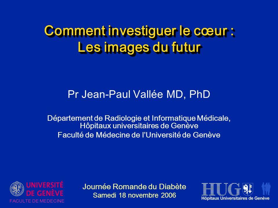 Limagerie cardiaque du patient diabétique Atteinte des vaisseaux: –Imagerie des artères coronaires avec le PET-CT –Visualisation de la perfusion tissulaire avec lIRM Atteinte du muscle cardiaque: –Analyse de la contraction cardiaque avec lIRM