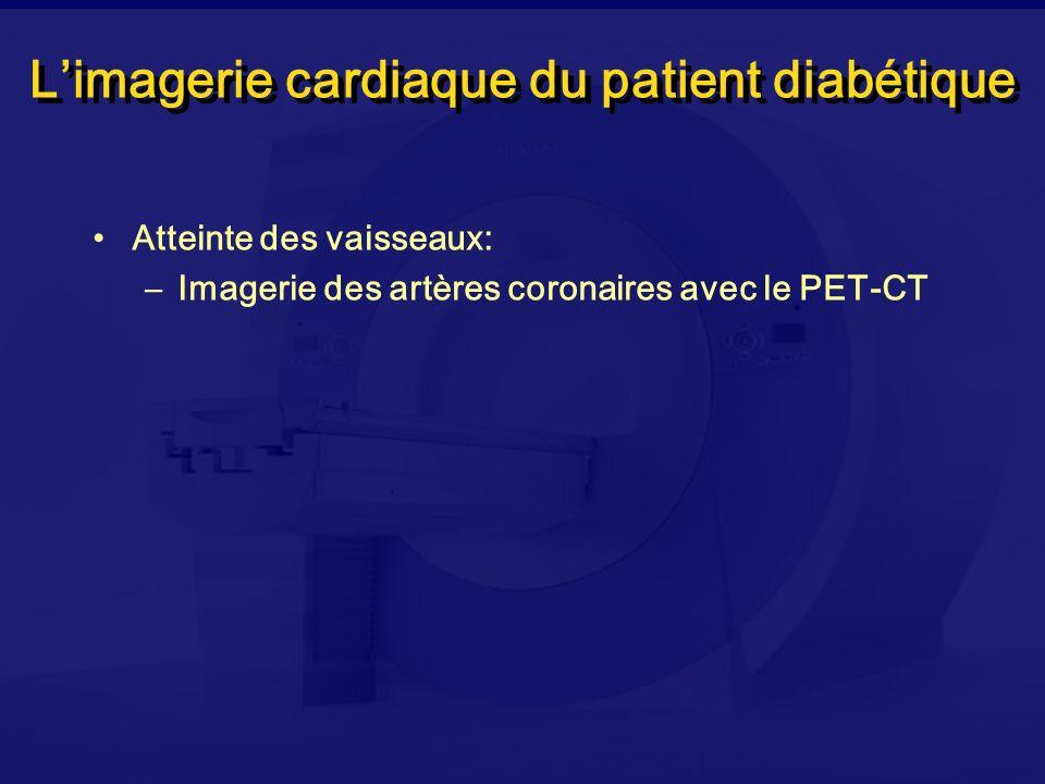Limagerie cardiaque du patient diabétique Atteinte des vaisseaux: –Imagerie des artères coronaires avec le PET-CT –Visualisation de la perfusion tissulaire avec lIRM