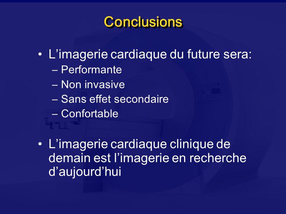 Conclusions Limagerie cardiaque du future sera: –Performante –Non invasive –Sans effet secondaire –Confortable Limagerie cardiaque clinique de demain