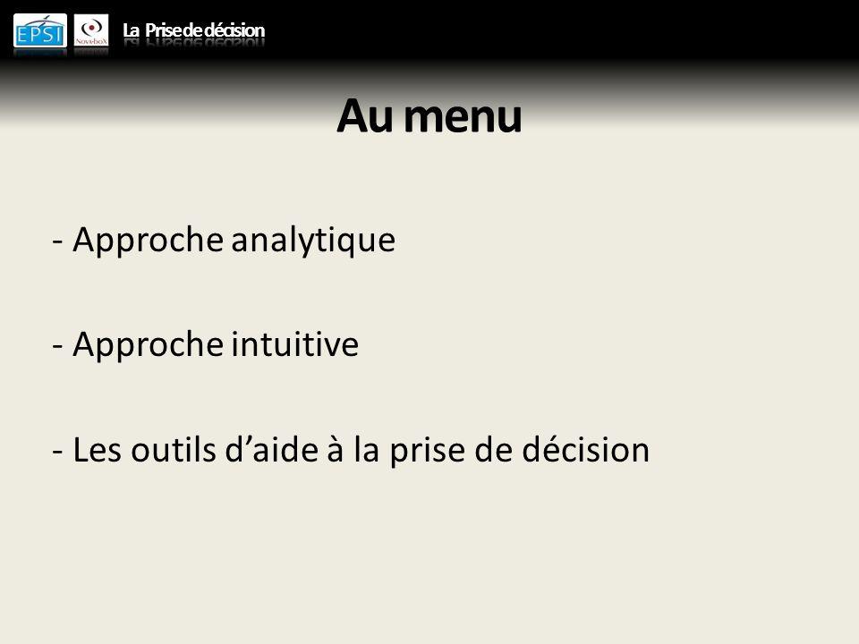 Au menu - Approche analytique - Approche intuitive - Les outils daide à la prise de décision
