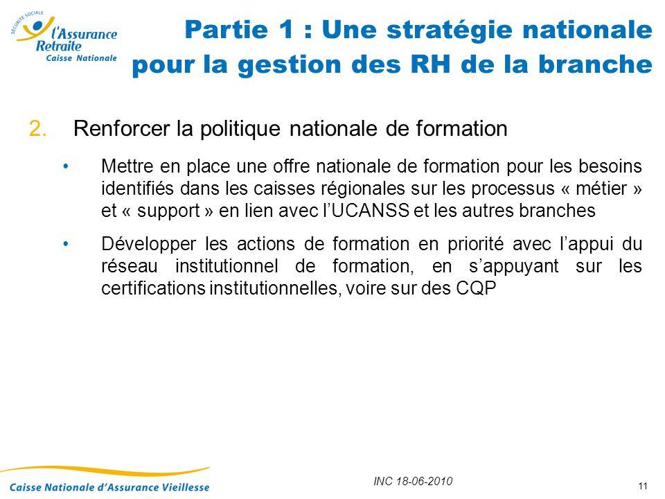 INC 18-06-2010 11 2.Renforcer la politique nationale de formation Mettre en place une offre nationale de formation pour les besoins identifiés dans le