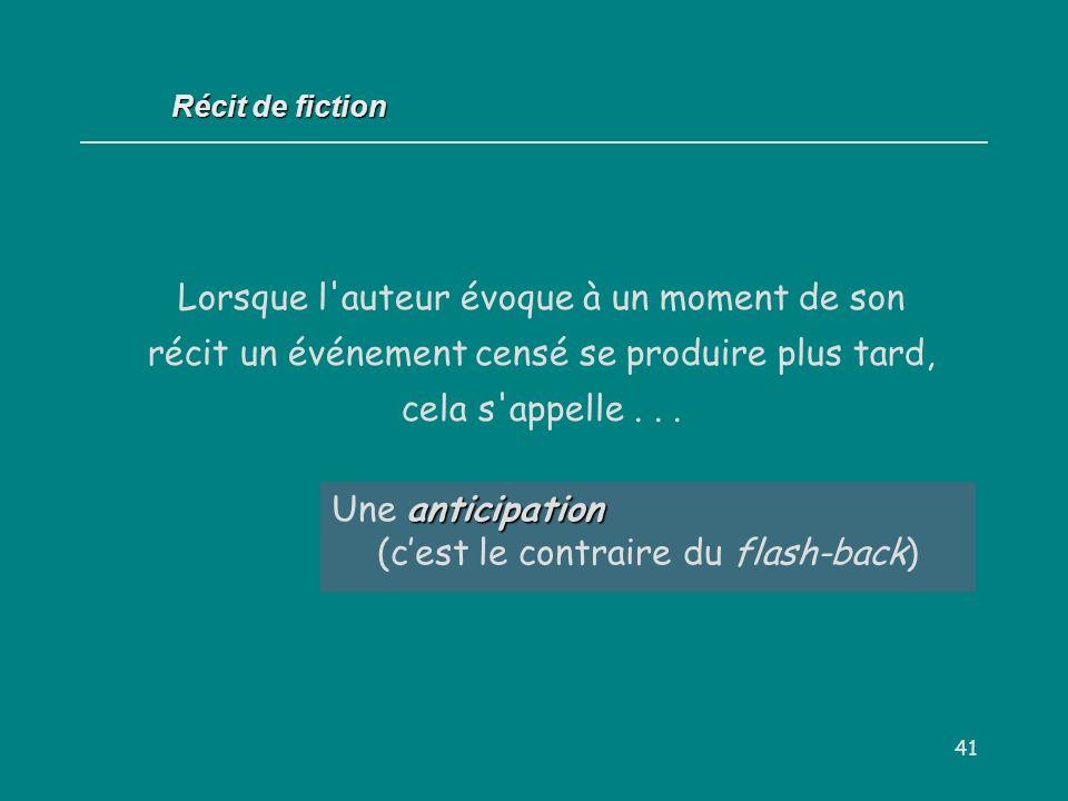 41 anticipation Une anticipation (cest le contraire du flash-back) Récit de fiction Lorsque l'auteur évoque à un moment de son récit un événement cens