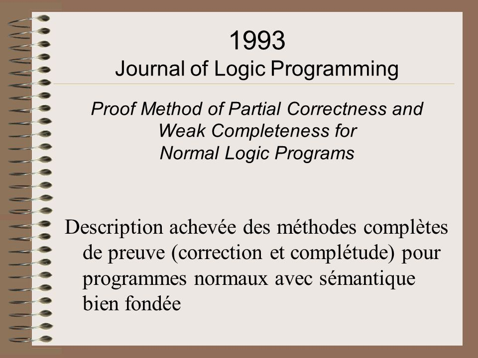 1993 Journal of Logic Programming Proof Method of Partial Correctness and Weak Completeness for Normal Logic Programs Description achevée des méthodes