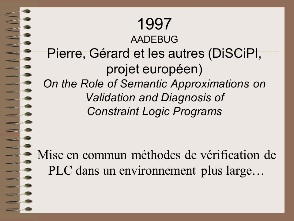 1997 AADEBUG Pierre, Gérard et les autres (DiSCiPl, projet européen) On the Role of Semantic Approximations on Validation and Diagnosis of Constraint