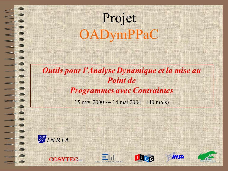 Projet OADymPPaC Outils pour l'Analyse Dynamique et la mise au Point de Programmes avec Contraintes 15 nov. 2000 --- 14 mai 2004 (40 mois)