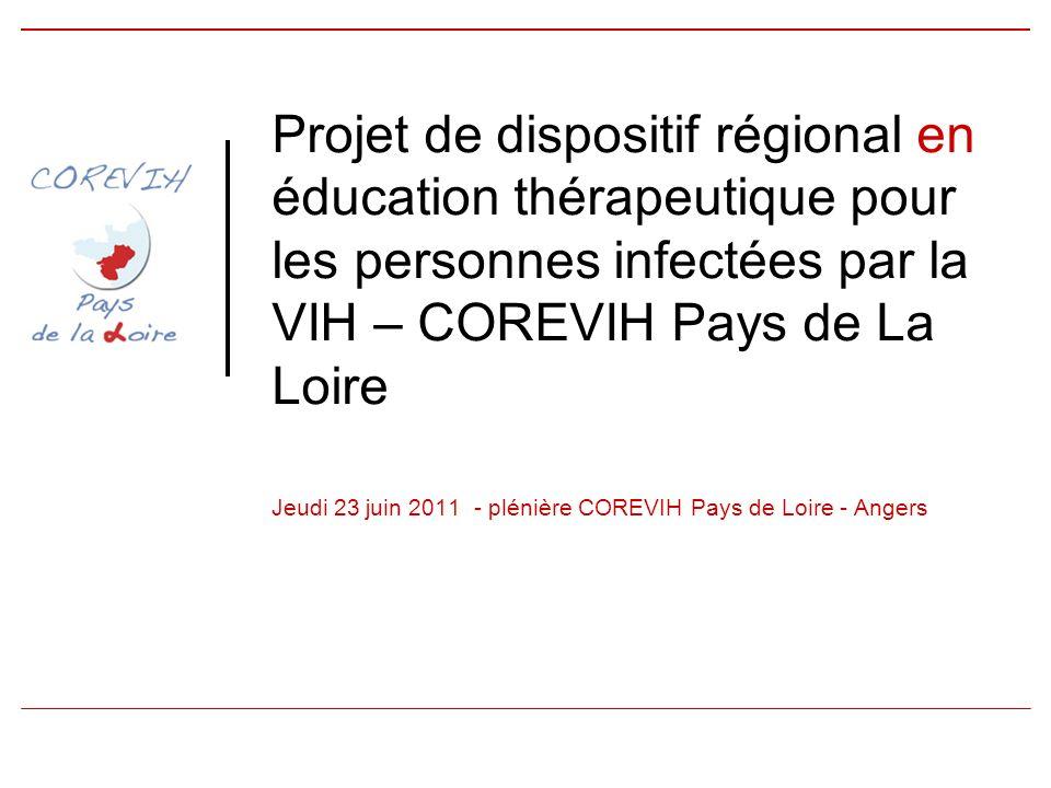 Projet de dispositif régional en éducation thérapeutique pour les personnes infectées par la VIH – COREVIH Pays de La Loire Jeudi 23 juin 2011 - plénière COREVIH Pays de Loire - Angers