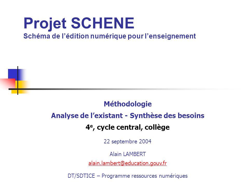 Projet SCHENE Schéma de lédition numérique pour lenseignement Méthodologie Analyse de lexistant - Synthèse des besoins 4 e, cycle central, collège 22