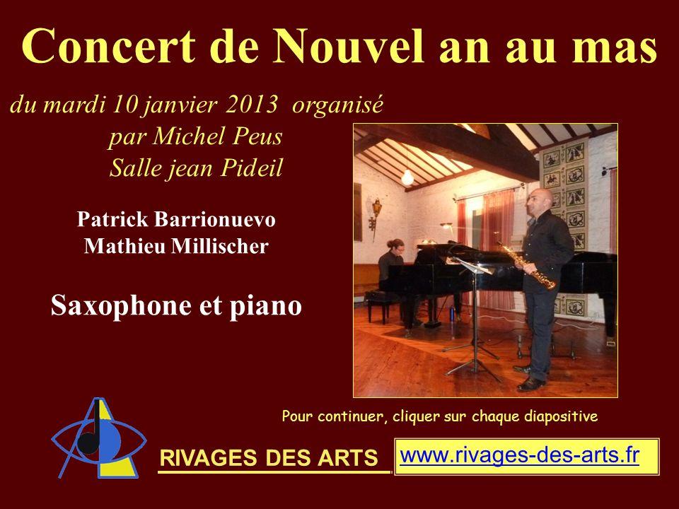 RIVAGES DES ARTS Concert de Nouvel an au mas Pour continuer, cliquer sur chaque diapositive Patrick Barrionuevo Mathieu Millischer Saxophone et piano