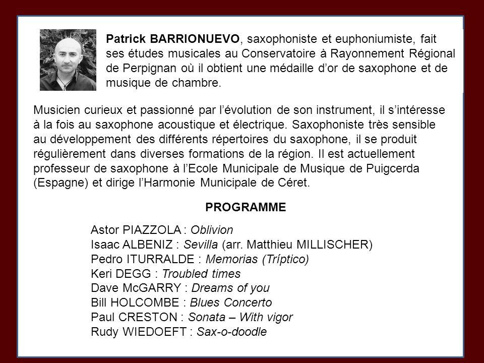 Patrick BARRIONUEVO, saxophoniste et euphoniumiste, fait ses études musicales au Conservatoire à Rayonnement Régional de Perpignan où il obtient une m