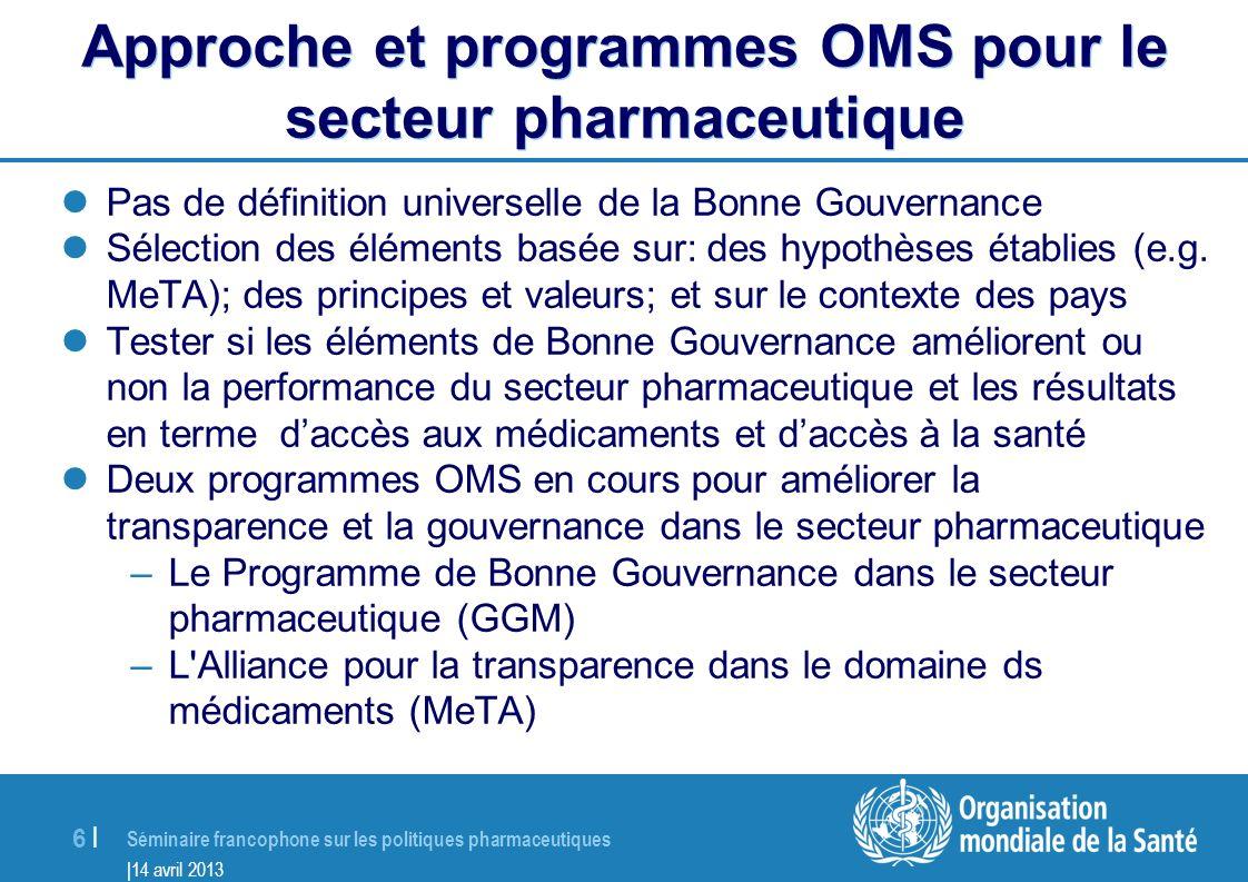 Séminaire francophone sur les politiques pharmaceutiques |14 avril 2013 7 |7 | MeTA et le programme de Bonne gouvernance dans le secteur pharmaceutique (GGM) Transparence Participatio n Redevabilité Éthique / lutte contre la corruption État de droit / réglementation Information fiable Efficacité des systèmes pharmaceutiques MeTA GGM
