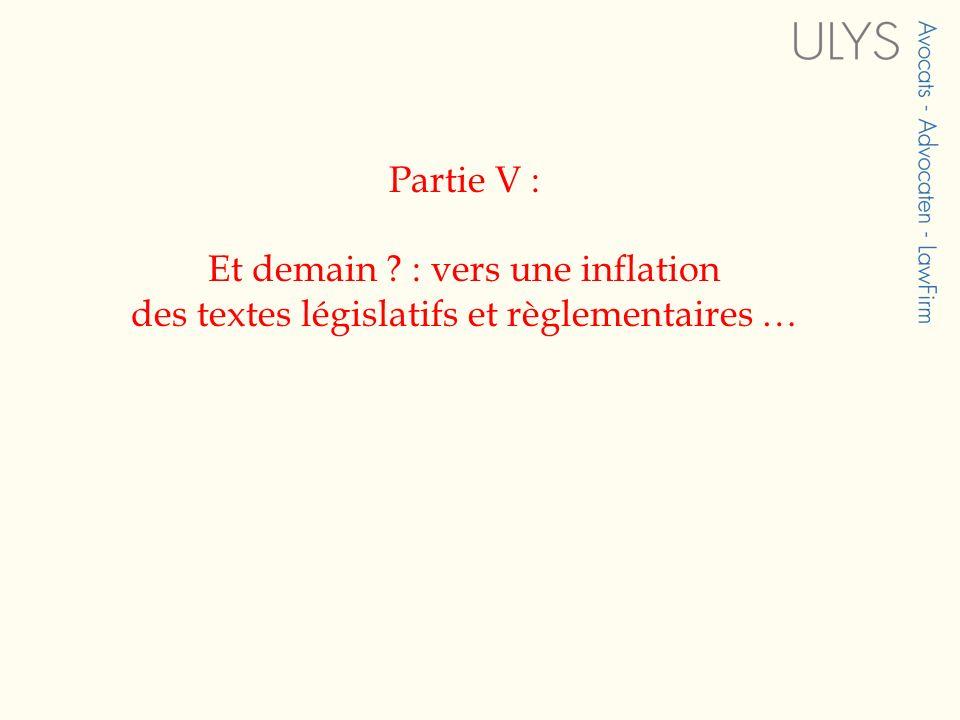 Partie V : Et demain ? : vers une inflation des textes législatifs et règlementaires …