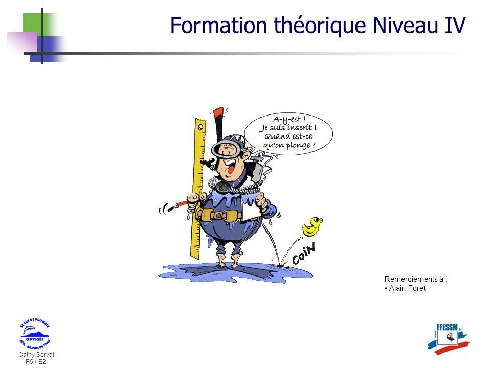 Cathy Serval P5 / E2 Formation théorique Niveau IV Remerciements à : Alain Foret