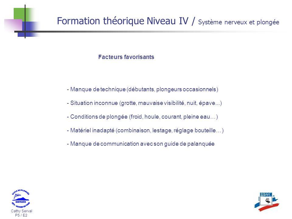 Cathy Serval P5 / E2 Formation théorique Niveau IV / Système nerveux et plongée Facteurs favorisants - Manque de technique (débutants, plongeurs occas