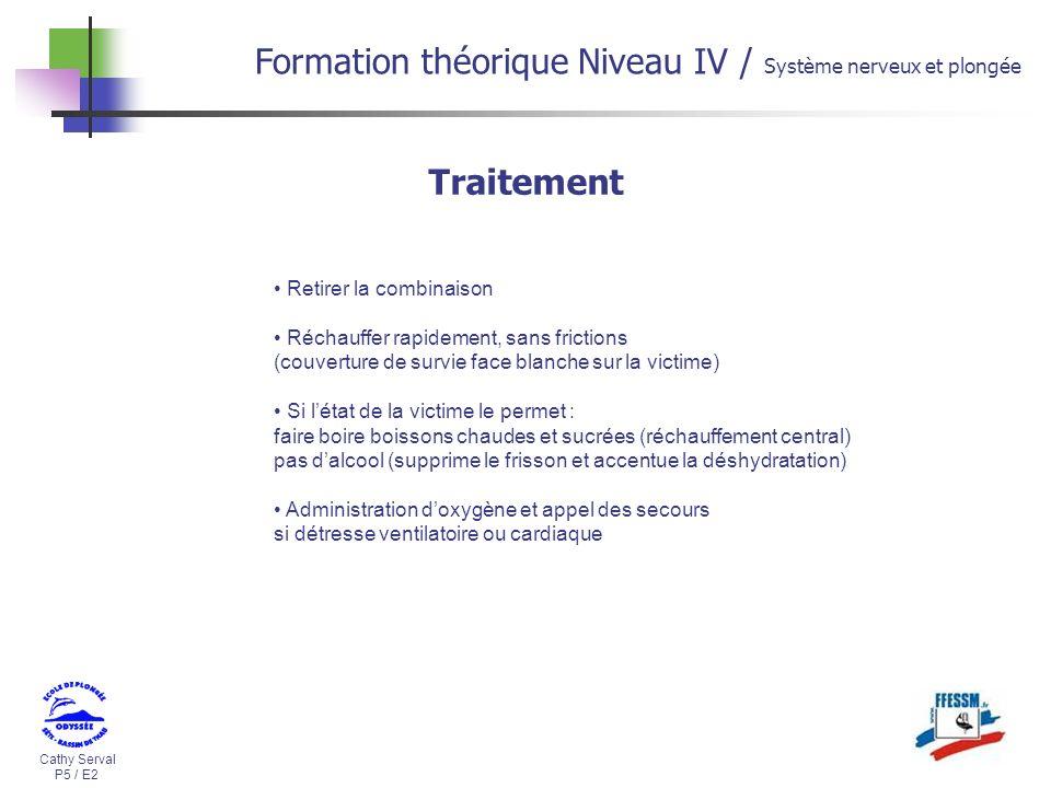 Cathy Serval P5 / E2 Formation théorique Niveau IV / Système nerveux et plongée Traitement Retirer la combinaison Réchauffer rapidement, sans friction