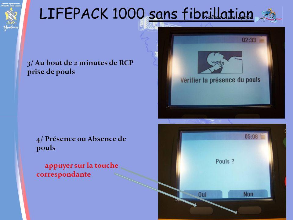 Service départemental d incendie et de secours Yvelines : une équipe SAP LIFEPACK 1000 sans fibrillation 3/ Au bout de 2 minutes de RCP prise de pouls 4/ Présence ou Absence de pouls appuyer sur la touche correspondante