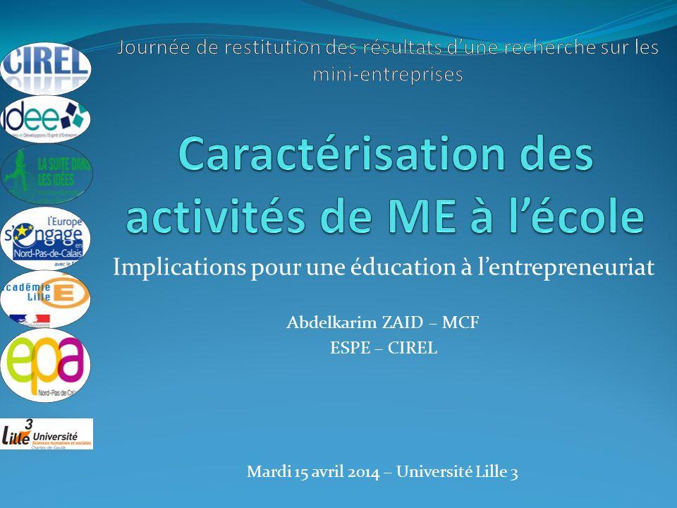 Implications pour une éducation à lentrepreneuriat Abdelkarim ZAID – MCF ESPE – CIREL Mardi 15 avril 2014 – Université Lille 3