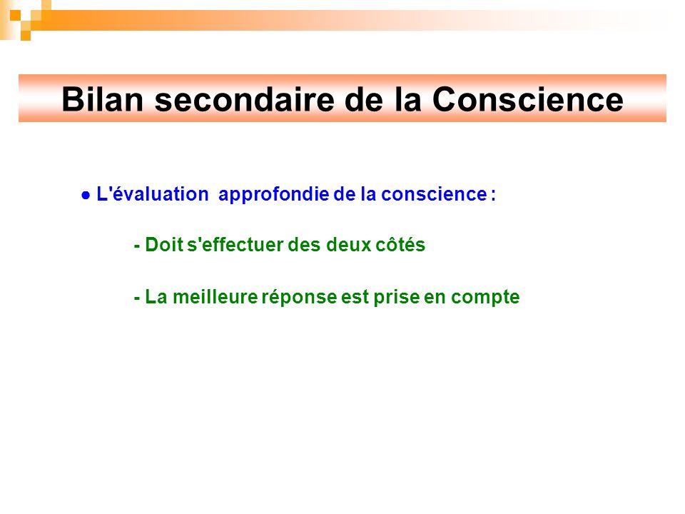 Bilan secondaire de la Conscience L évaluation approfondie de la conscience : - Doit s effectuer des deux côtés - La meilleure réponse est prise en compte