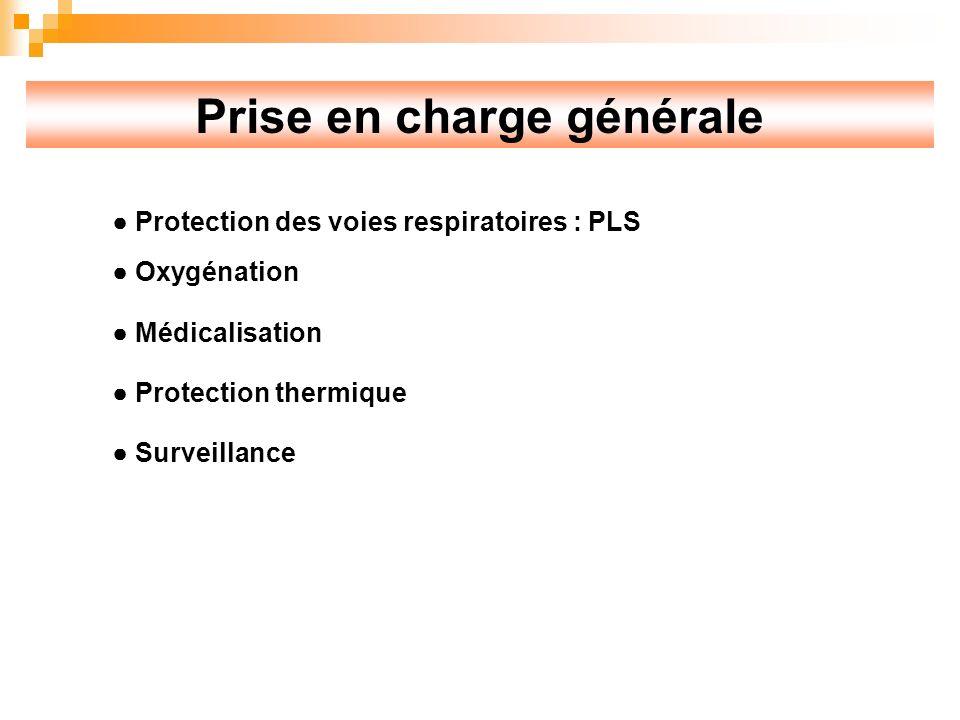Prise en charge générale Protection des voies respiratoires : PLS Oxygénation Médicalisation Protection thermique Surveillance