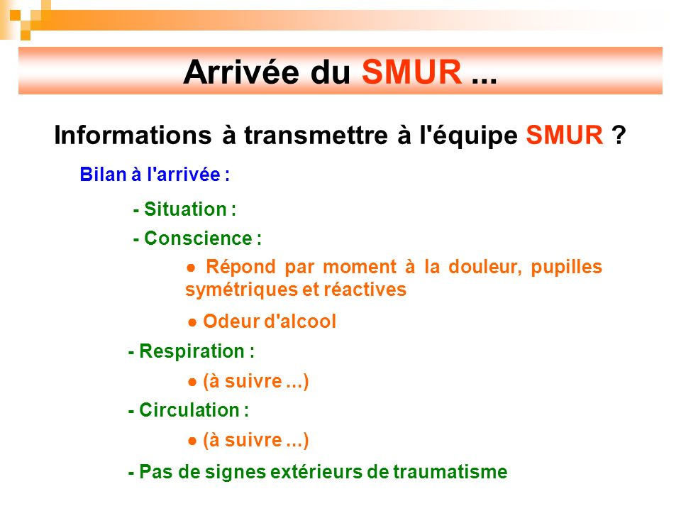 Arrivée du SMUR...Informations à transmettre à l équipe SMUR .