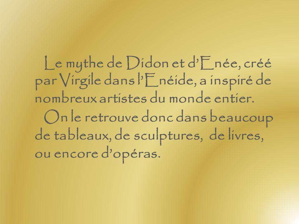 Le mythe de Didon et dEnée, créé par Virgile dans lEnéide, a inspiré de nombreux artistes du monde entier.