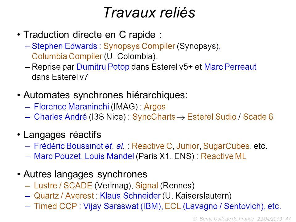 Traduction directe en C rapide : –Stephen Edwards : Synopsys Compiler (Synopsys), Columbia Compiler (U. Colombia). –Reprise par Dumitru Potop dans Est