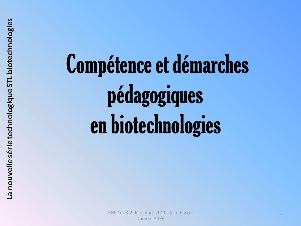 Compétence et démarches pédagogiques en biotechnologies PNF 1er & 2 décembre 2011 - Jean-Pascal Dumon IA-IPR 1 La nouvelle série technologique STL bio