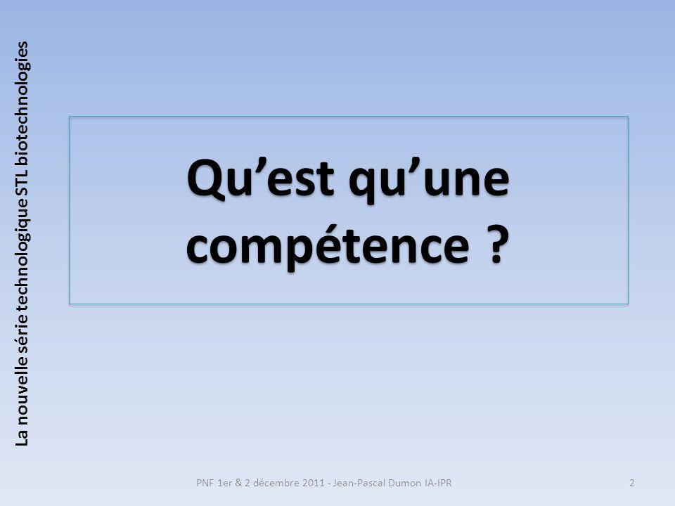 Quest quune compétence ? PNF 1er & 2 décembre 2011 - Jean-Pascal Dumon IA-IPR2 La nouvelle série technologique STL biotechnologies
