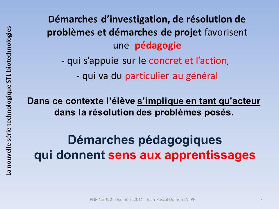 La nouvelle série technologique STL biotechnologies PNF 1er & 2 décembre 2011 - Jean-Pascal Dumon IA-IPR7 Démarches dinvestigation, de résolution de p