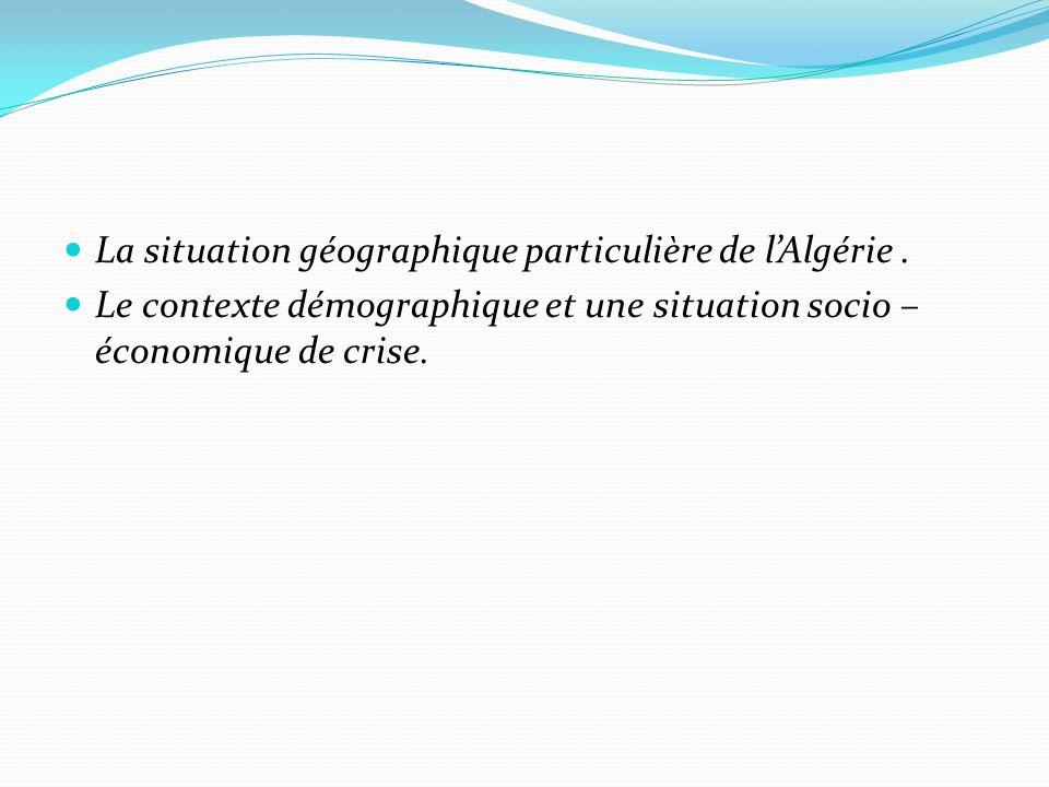 La situation géographique particulière de lAlgérie.